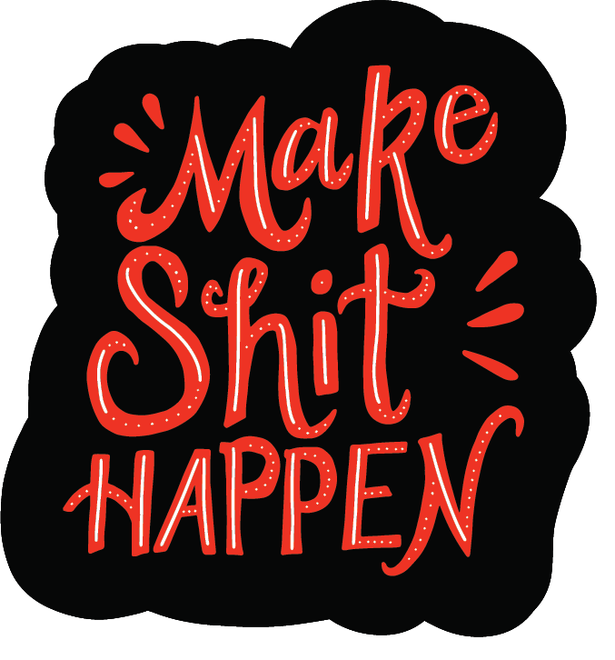 Make Shit Happen by Megan Hillman