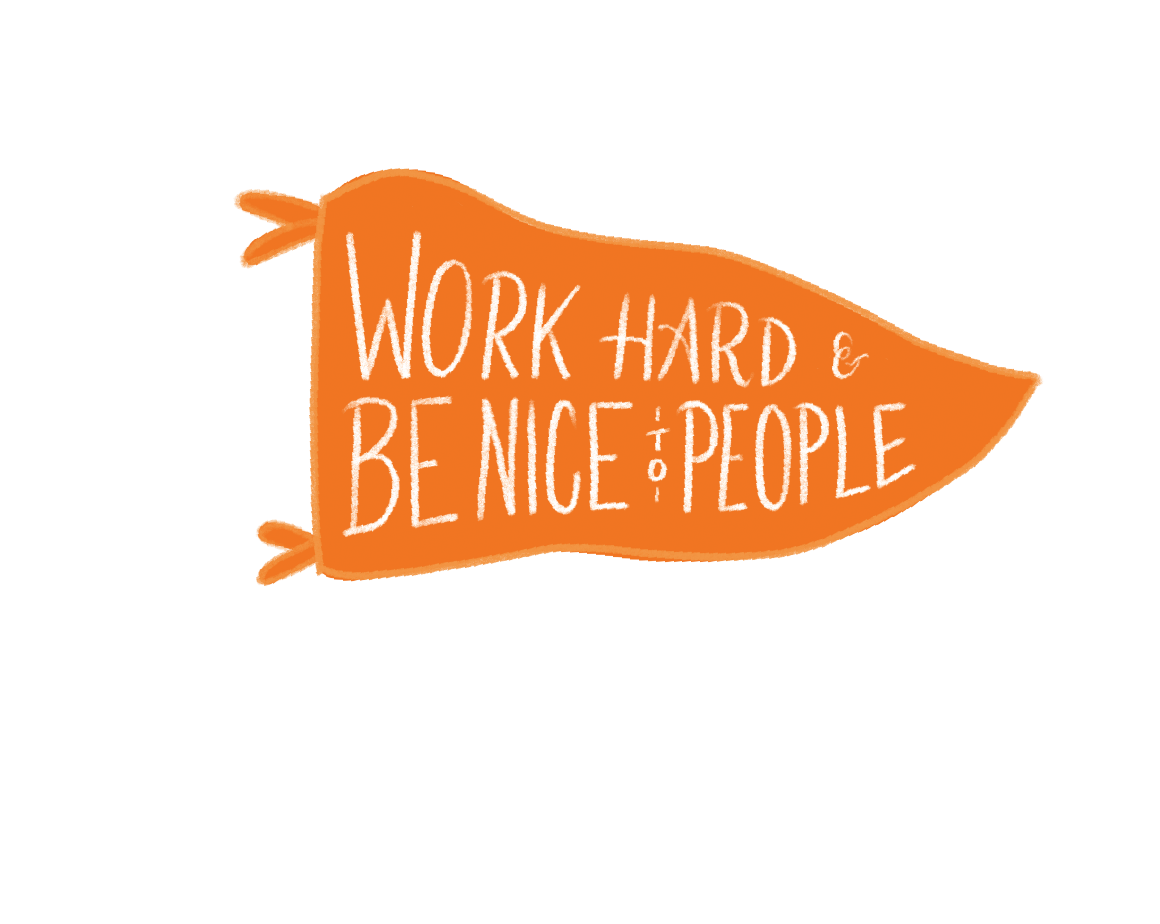 Work Hard & Be Nice to People  by Megan Hillman